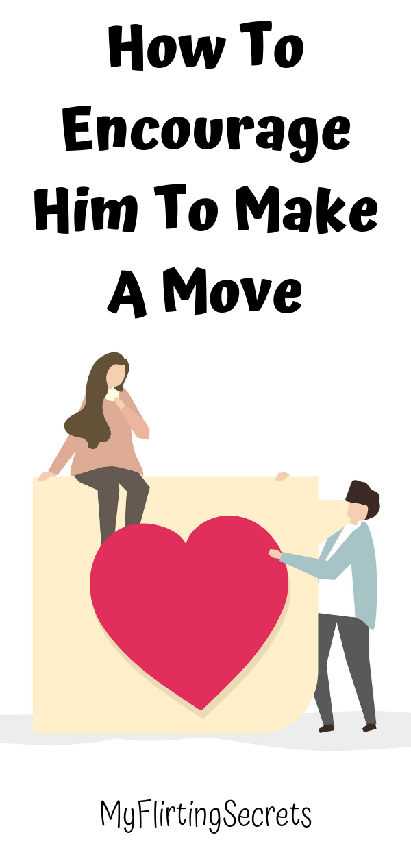 How To Encourage Him To Make A Move